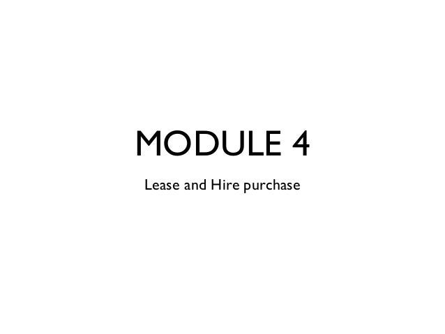 MODULE 4Lease and Hire purchase