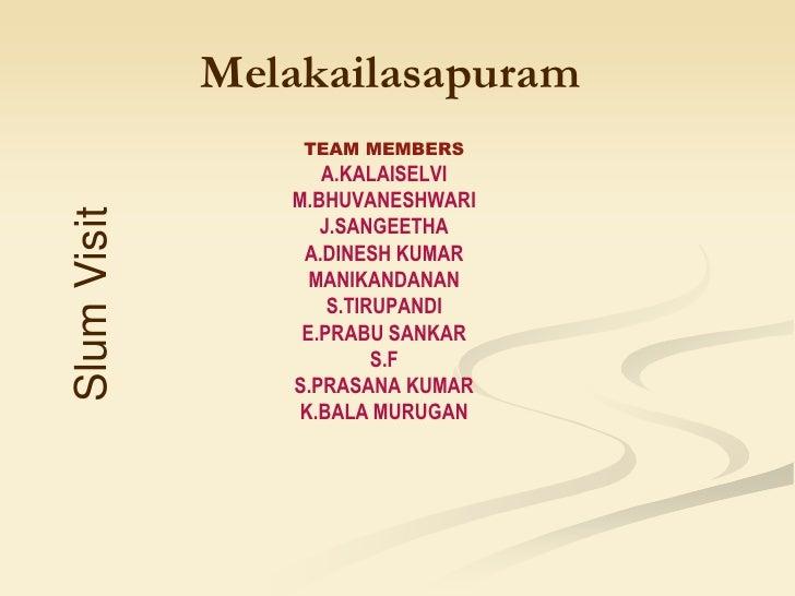 Melakailasapuram <br />TEAM MEMBERS<br />A.KALAISELVI<br />M.BHUVANESHWARI<br />J.SANGEETHA<br />A.DINESH KUMAR<br />MANIK...