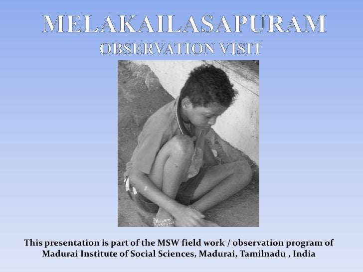 MELAKAILASAPURAMOBSERVATION VISIT<br />This presentation is part of the MSW field work / observation program of Madurai In...