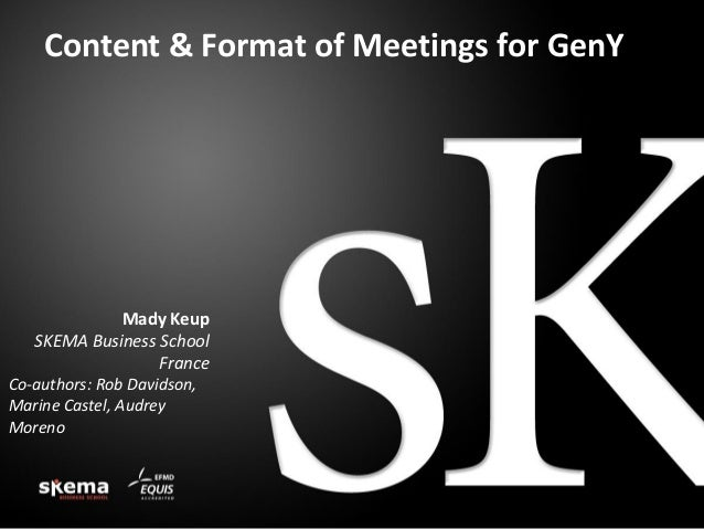 Content & Format of Meetings for GenY  Mady Keup SKEMA Business School France Co-authors: Rob Davidson, Marine Castel, Aud...