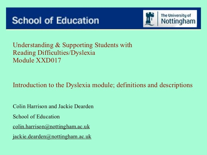 Understanding & Supporting Students withReading Difficulties/DyslexiaModule XXD017Introduction to the Dyslexia module; def...
