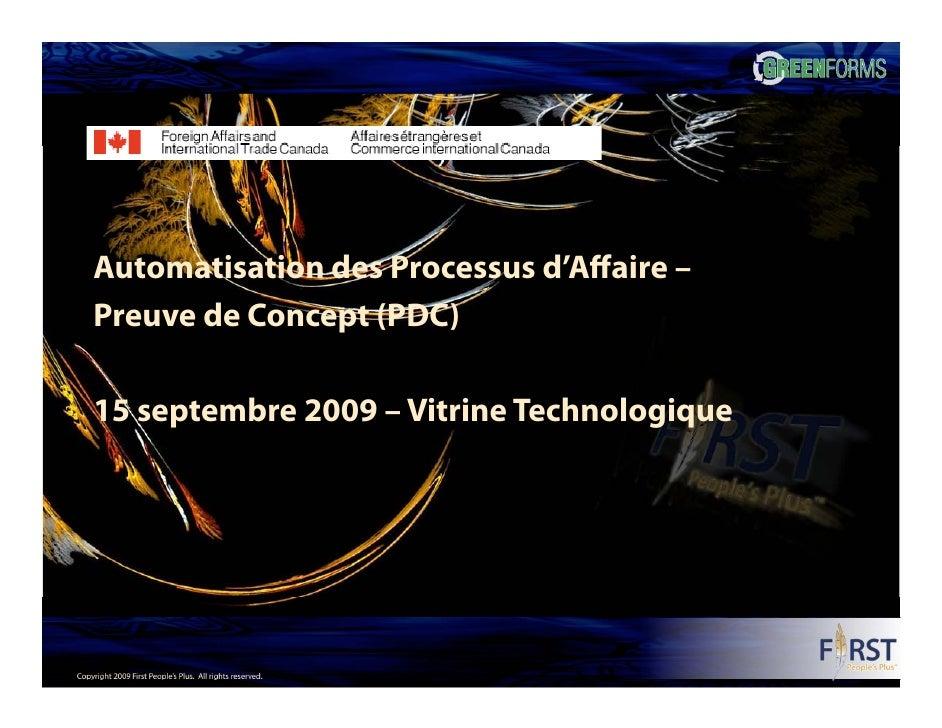 Automatisation des Processus d'Affaire –     Preuve de Concept (PDC)      15 septembre 2009 – Vitrine Technologique     Co...