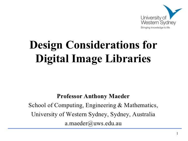 Design Considerations for Digital Image Libraries           Professor Anthony MaederSchool of Computing, Engineering & Mat...