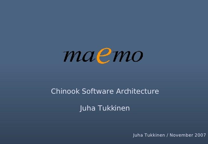 Chinook Software Architecture Juha Tukkinen Juha Tukkinen / November 2007