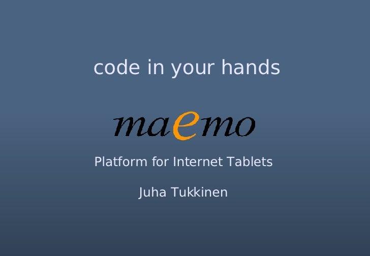 Platform for Internet Tablets Juha Tukkinen code in your hands