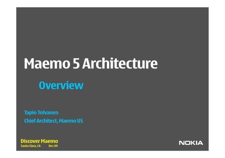 Maemo 5 Architecture              Overview    Tapio Tolvanen   Chief Architect, Maemo US   Discover Maemo Santa Clara, CA ...