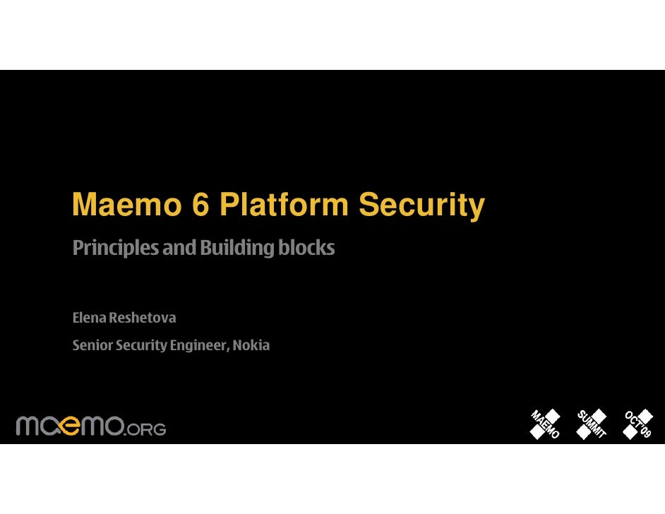 Maemo 6 Platform Security Principles and Building blocks   Elena Reshetova Senior Security Engineer, Nokia                ...