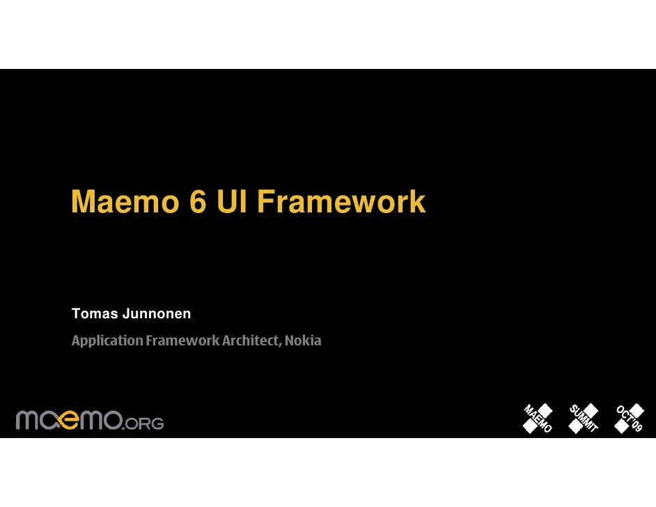 Maemo 6 UI Framework   Tomas Junnonen Application Framework Architect, Nokia                                    1