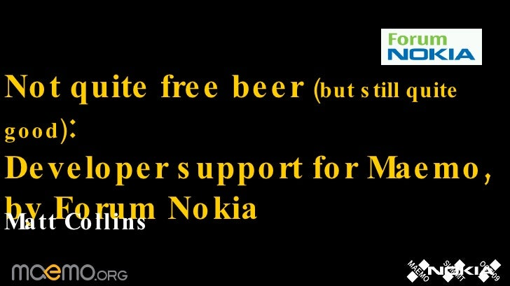 Not quite free beer  (but still quite good) : Developer support for Maemo, by Forum Nokia Matt Collins