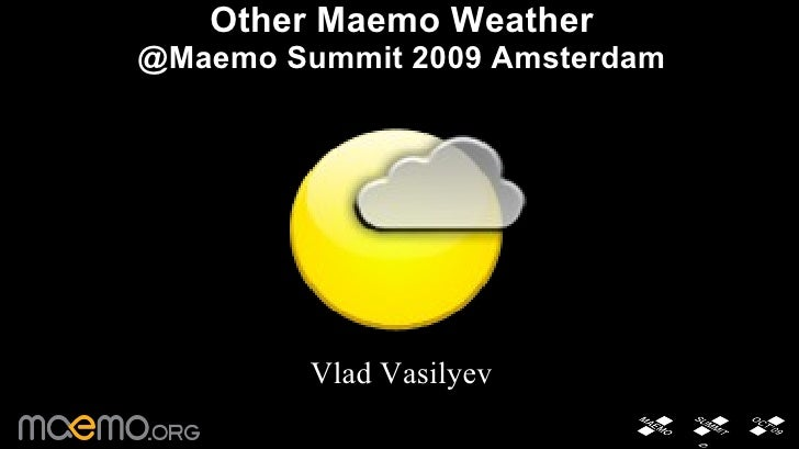 Other Maemo Weather @Maemo Summit 2009 Amsterdam Vlad Vasilyev
