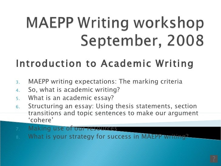 <ul><li>Introduction to Academic Writing </li></ul><ul><li>MAEPP writing expectations: The marking criteria </li></ul><ul>...