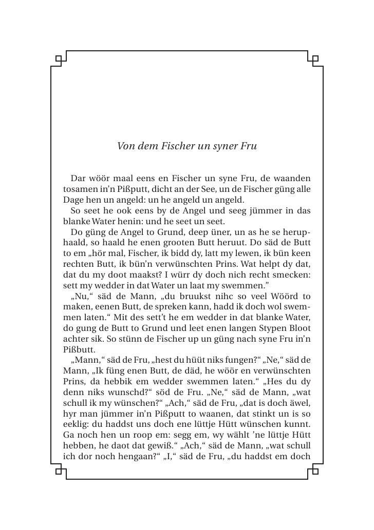 Von dem Fischer un syner Fru     Dar wöör maal eens en Fischer un syne Fru, de waanden tosamen in'n Pißputt, dicht an der ...