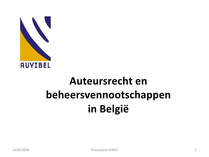 Auteursrecht en beheersvennootschappen in België 14/03/2008 Presentatie VVBAD
