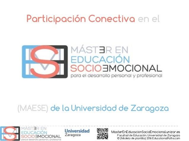MasterEnEducacionSocioEmocional.unizar.es Facultad de Educación. Universidad de Zaragoza © (Modelo de plantilla) 2016 Educ...