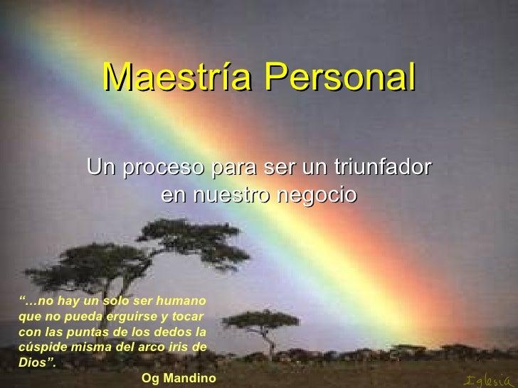 """Maestría Personal Un proceso para ser un triunfador en nuestro negocio """"… no hay un solo ser humano que no pueda erguirse ..."""
