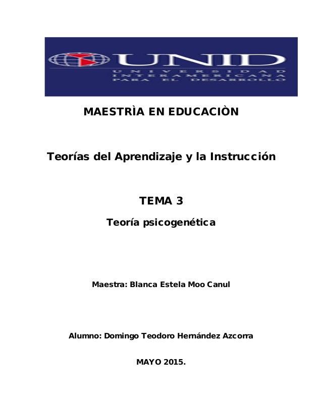 MAESTRÌA EN EDUCACIÒN Teorías del Aprendizaje y la Instrucción TEMA 3 Teoría psicogenética Maestra: Blanca Estela Moo Canu...