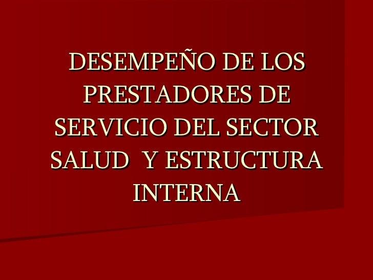 DESEMPEÑO DE LOS PRESTADORES DE SERVICIO DEL SECTOR SALUD  Y ESTRUCTURA INTERNA