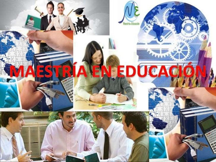 MAESTRÍA EN EDUCACIÓN<br />