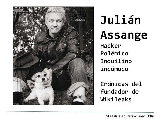 Julián Assange Hacker Polémico Inquilino incómodo Crónicas del fundador de Wikileaks Maestría en Periodismo Udla