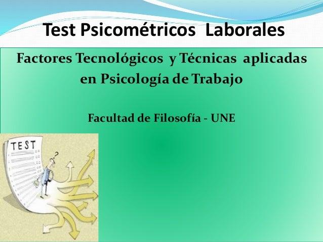 Test Psicométricos Laborales Factores Tecnológicos y Técnicas aplicadas en Psicología de Trabajo Facultad de Filosofía - U...