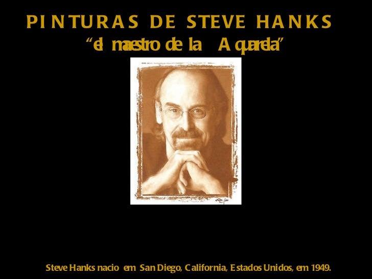 "PINTURAS DE STEVE HANKS  "" el maestro de la  Aquarela"" Steve Hanks nacio  em  San Diego, California, Estados Unidos, em 19..."