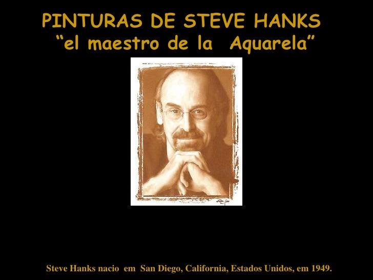 "PINTURAS DE STEVE HANKS ""el maestro de la Aquarela""Steve Hanks nacio em San Diego, California, Estados Unidos, em 1949."