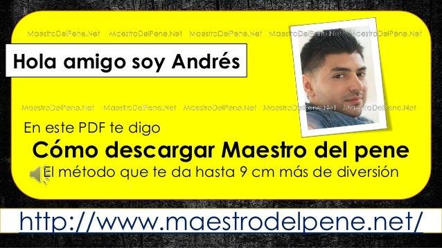 Hola amigo soy Andrés  En este PDF te digo  Cómo descargar Maestro del pene  El método que te da hasta 9 cm más de diversi...