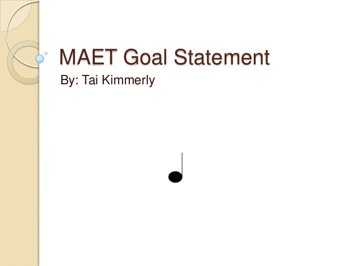 MAET Goal Statement<br />By: Tai Kimmerly<br />