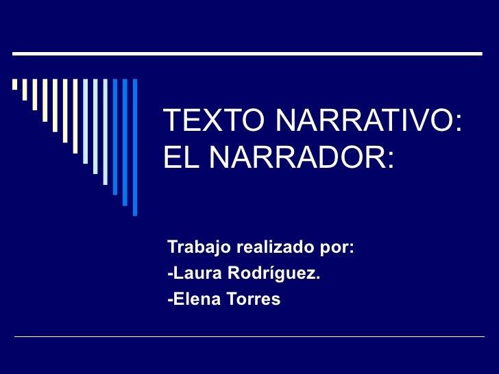 TEXTO NARRATIVO:EL NARRADOR:Trabajo realizado por:-Laura Rodríguez.-Elena Torres