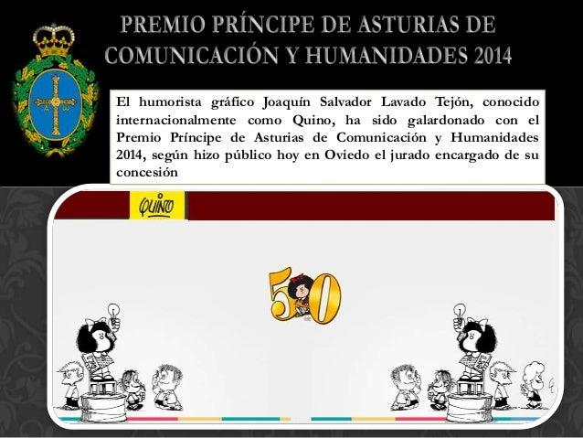 El humorista gráfico Joaquín Salvador Lavado Tejón, conocido internacionalmente como Quino, ha sido galardonado con el Pre...