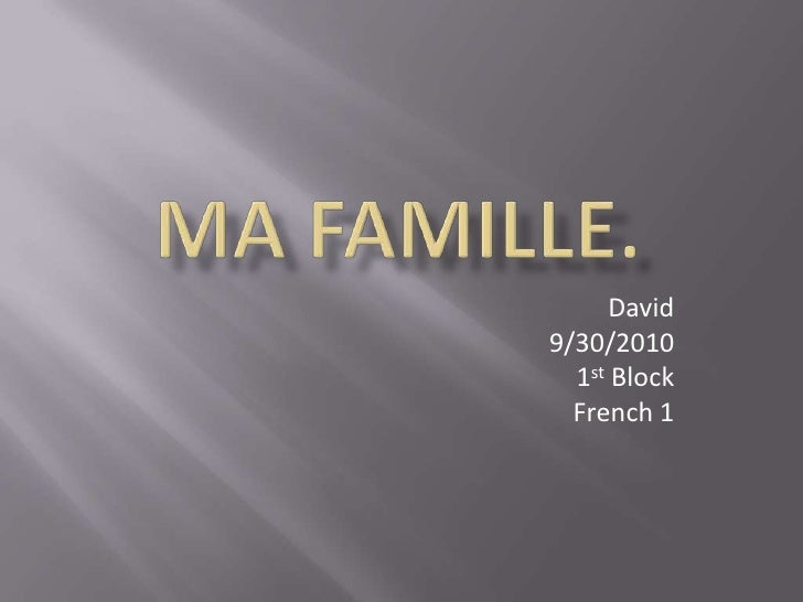 Ma Famille.<br />David<br />9/30/2010<br />1st Block<br />French 1<br />