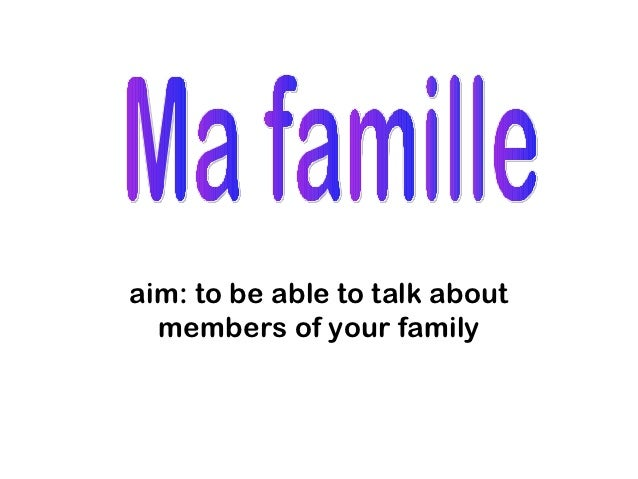 aim: to be able to talk about  members of your family