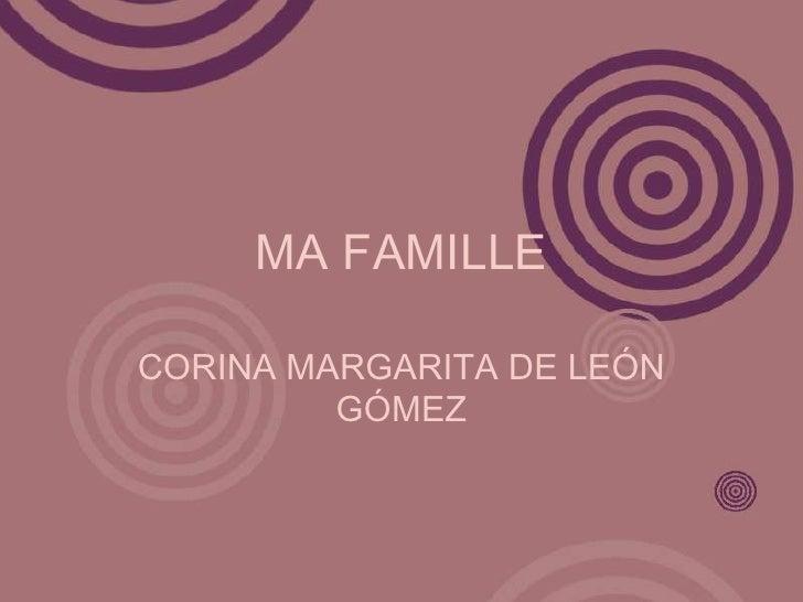 MA FAMILLE<br />CORINA MARGARITA DE LEÓN GÓMEZ<br />