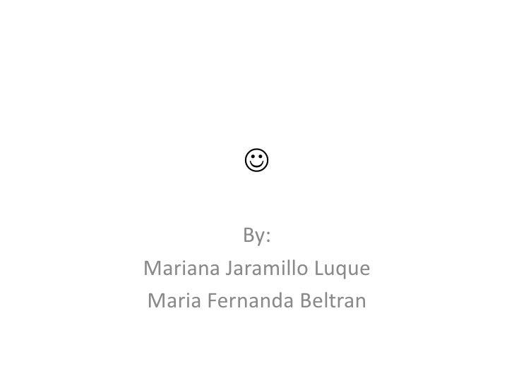 <br />By:<br />Mariana Jaramillo Luque <br />Maria Fernanda Beltran<br />