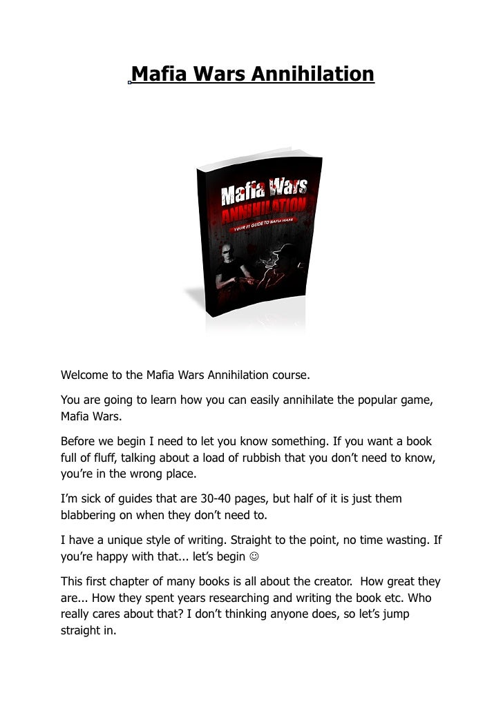 Mafia Wars Annihilation     Welcome to the Mafia Wars Annihilation course.  You are going to learn how you can easily anni...