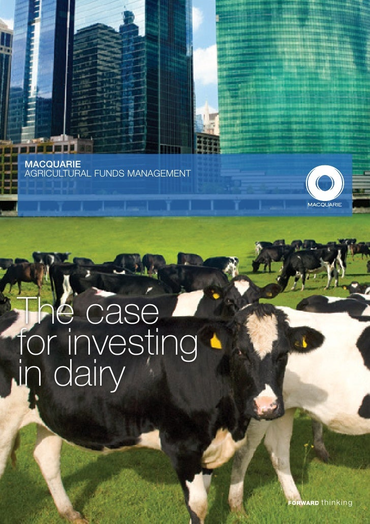 MACQUARIEAGRICULTURAL FUNDS MANAGEMENTThe casefor investingin dairy