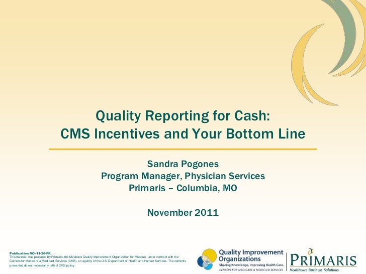 Quality Reporting for Cash:                                    CMS Incentives and Your Bottom Line                        ...