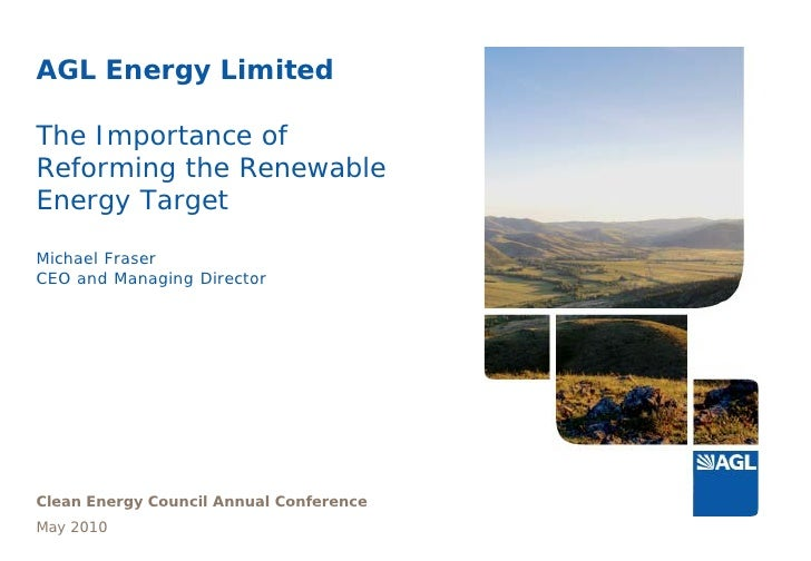 AGL Energy Limited  The Importance of Reforming the Renewable Energy Target  Michael Fraser CEO and Managing Director     ...
