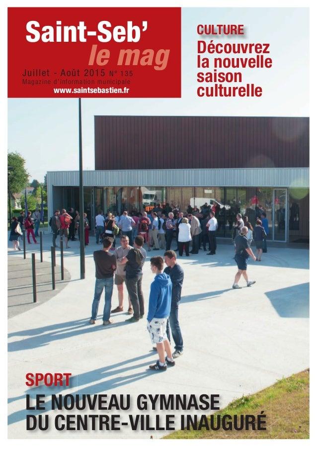 LE NOUVEAU GYMNASE DU CENTRE-VILLE INAUGURÉ SPORT Découvrez la nouvelle saison culturelle CULTURE Saint-Seb' Juillet - Aoû...
