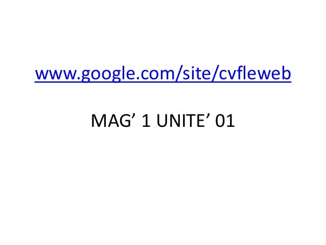 www.google.com/site/cvfleweb      MAG' 1 UNITE' 01