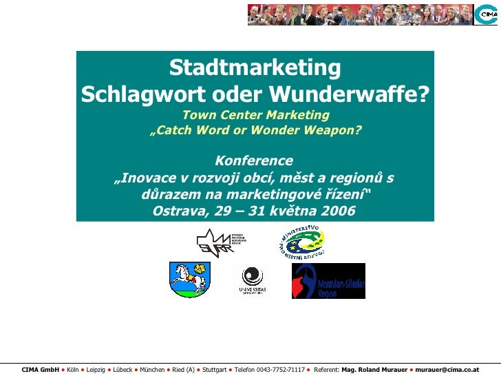 "Stadtmarketing Schlagwort oder Wunderwaffe? Town Center Marketing "" Catch Word or Wonder Weapon? K onference   "" Inovace v..."