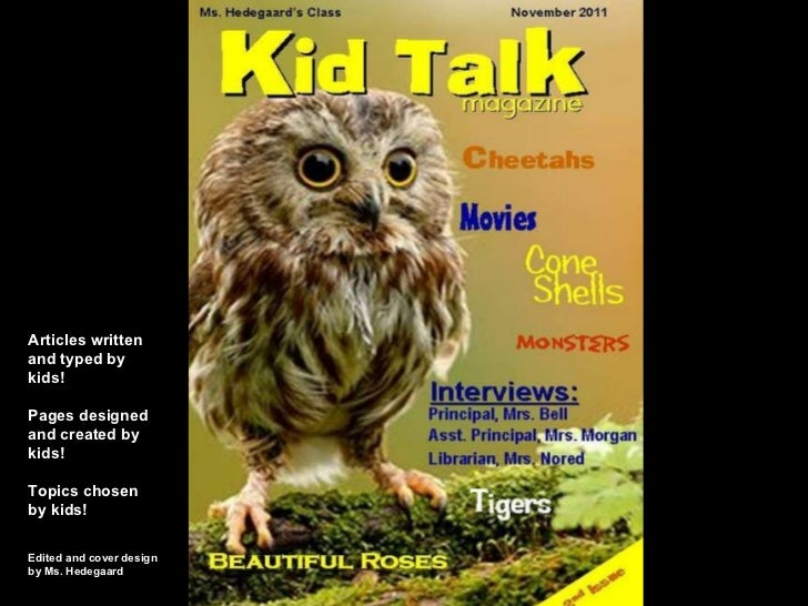 Articles written and typed by kids! Pages designed and created by kids! Topics chosen by kids! Edited and cover design  by...