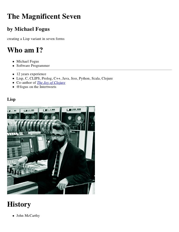 The Magnificent Seven by Michael Fogus creating a Lisp variant in seven forms   Who am I?        Michael Fogus        Soft...