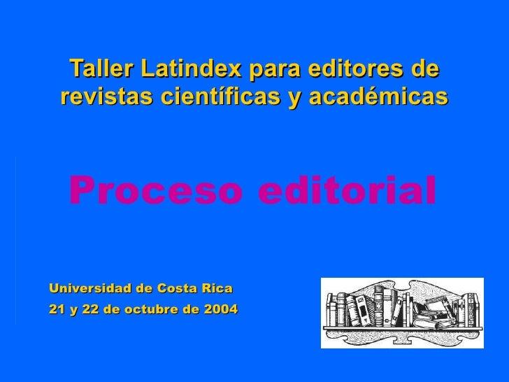 Taller Latindex para editores de revistas científicas y académicas Universidad de Costa Rica 21 y 22 de octubre de 2004 Pr...