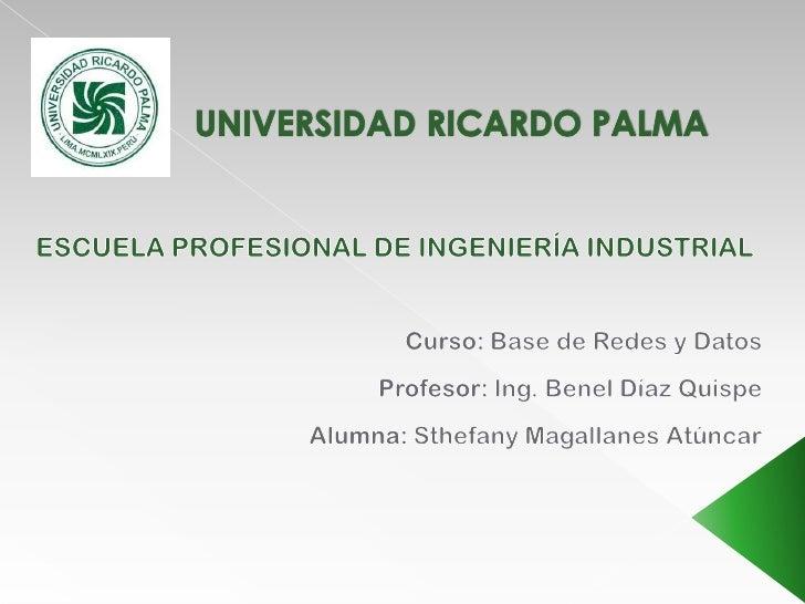UNIVERSIDAD RICARDO PALMA <br />ESCUELA PROFESIONAL DE INGENIERÍA INDUSTRIAL<br />Curso: Base de Redes y Datos<br />Profes...