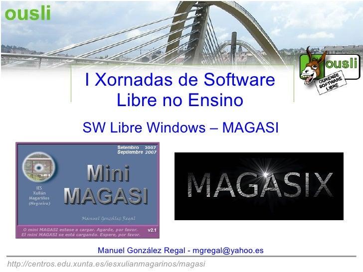 I Xornadas de Software                         Libre no Ensino                     SW Libre Windows – MAGASI              ...