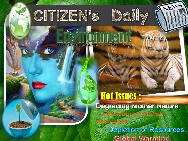 CITIZEN's   Daily<br />Hot Issues :<br />Degrading Mother Nature.<br />    Extinction of Animal Resources.<br />      Depl...