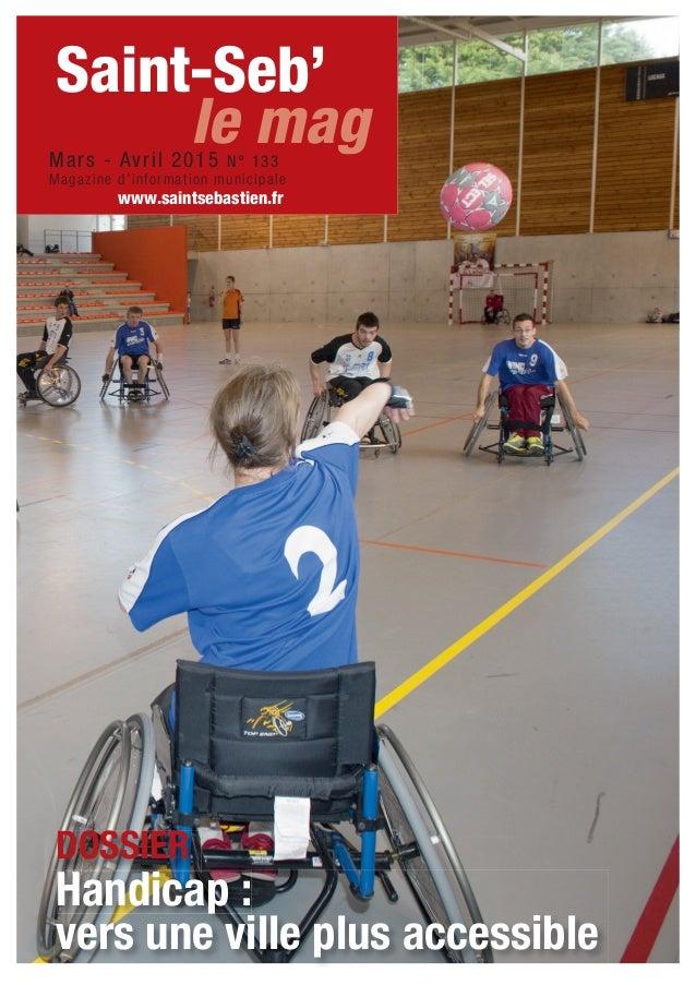 Handicap : vers une ville plus accessible DOSSIER Saint-Seb' Mars - Avril 2015 N° 133 Magazine d'information municipale ww...