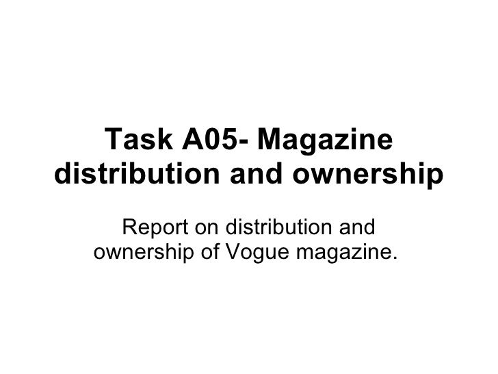 Task A05- Magazine distribution and ownership Report on distribution and ownership of Vogue magazine.