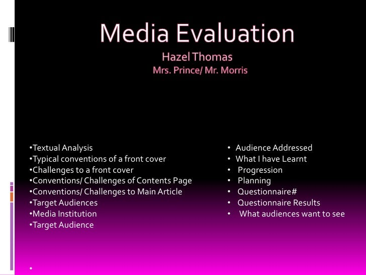 Media Evaluation<br />Hazel Thomas <br />   Mrs. Prince/ Mr. Morris<br /><ul><li>Textual Analysis